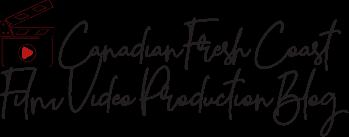 Canadian Fresh Coast Film Video Production Blog